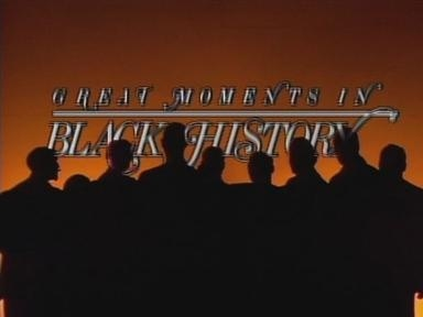 [Great Moments in Black History]