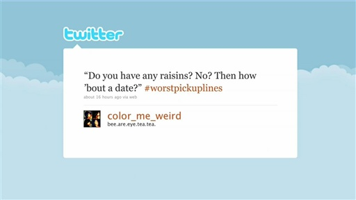 [Hashtags: Worst Pick-Up Lines]