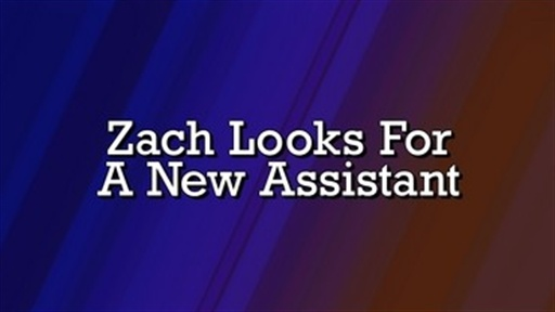 Digital Short: Zach Looks for a New Assistant Video